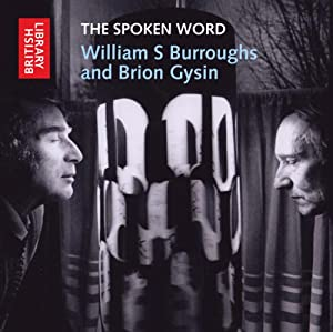 The Spoken Word: William S. Burroughs and Brion Gysin (British Library - British Library Sound Archive) The British Library