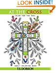 At The Cross: Color For the Soul Adul...