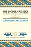 The Modern Uzbeks: From the Fourteenth Century to the Present: A Cultural History (Studies of Nationalities)