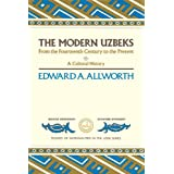 The Modern Uzbeks: From the Fourteenth Century to the Present: A Cultural History (Studies of Nationalities in the USSR) ~ Edward Allworth