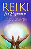 Reiki: for Beginners: How to Heal your Body through the Power of Reiki (Reiki Healing, Energy Healing)