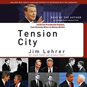 Tension City: Inside the Presidential Debates, from Kennedy-Nixon to Obama-McCain | [Jim Lehrer]