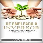 De Empleado a Inversor [From Employee to Investor]: La Revolución Económica de la Clase Media [The Middle Class Economic Revolution] | Jota Norte