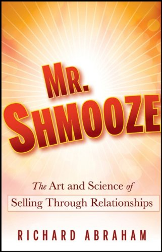 Mr. Shmooze: The Art and Science of Selling Through...