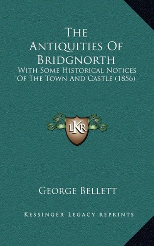 The Antiquities of Bridgnorth: With Some Historical Notices of the Town and Castle (1856)