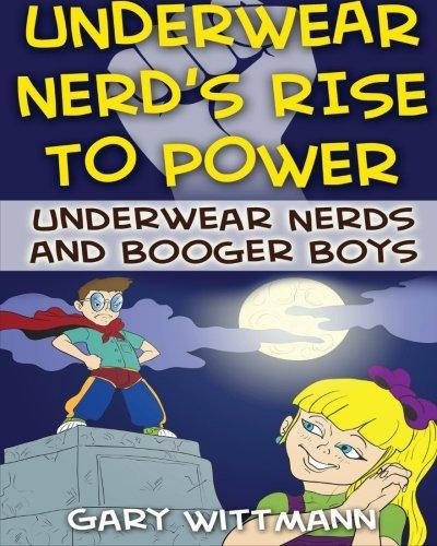 Download Underwear Nerd's Rise To Power: Underwear Nerd and the Booger Boys Book 3