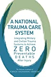 img - for A National Trauma Care System: Integrating Military and Civilian Trauma Systems to Achieve Zero Preventable Deaths After Injury book / textbook / text book