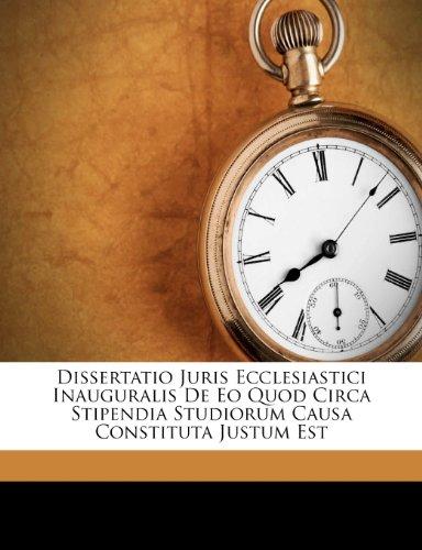 Dissertatio Juris Ecclesiastici Inauguralis De Eo Quod Circa Stipendia Studiorum Causa Constituta Justum Est