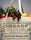 Autoimmune Disease: The Clean Eating Cookbook: My Road Back to Health - Color