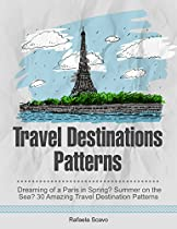 Travel Destinations Patterns: Dreaming Of A Paris In Spring? Summer On The Sea? 30 Amazing Travel Destination Patterns (travel Destinations Patterns, Travel Guides, Travel Tips)