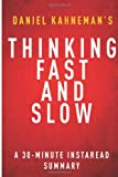 Instaread Summaries Thinking, Fast and Slow by Daniel Kahneman - A 30-minute Summary