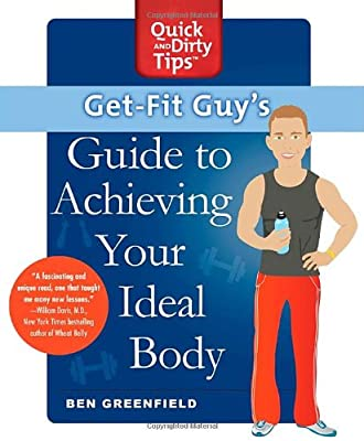 Get-Fit Guy's Guide to Achieving Your Ideal Body: A Workout Plan for Your Unique Shape (Quick & Dirty Tips)