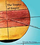 Nicolás Wey Gómez Tropics of Empire: Why Columbus Sailed South to the Indies (Transformations: Studies in the History of Science and Technology)