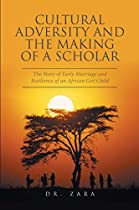 Cultural Adversity And The Making Of A Scholar: The Story Of Early Marriage And Resilience Of An African Girl Child