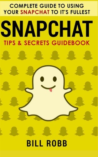 Snapchat-Complete-Guide-to-Using-Your-Snapchat-to-Its-Fullest-Tips-Secrets-Guidebook