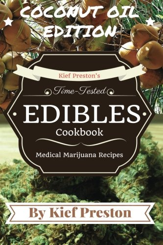 Kief Preston's Time-Tested Edibles Cookbook: Medical Marijuana Recipes COCONUT Edition (The Kief Peston's Time-Tested Edibles Cookbook Series) (Volume 3) by Kief Preston