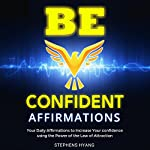 Be Confident Affirmations: Your Daily Affirmations to Increase Your Confidence Using the Power of the Law of Attraction | Stephens Hyang