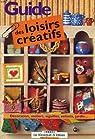 Guide des loisirs creatifs par Collectif