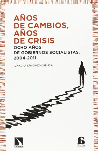 Años de cambios, años de crisis: Ocho años de gobiernos socialistas, 2004-2011 (Alternativas)