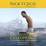 Unstoppable: The Incredible Power of Faith in Action | Nick Vujicic