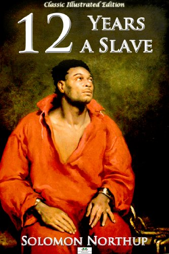 Solomon Northup - Twelve Years a Slave (Classic Illustrated Edition)