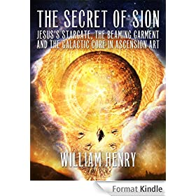 The Secret of Sion: Jesus's Stargate, the Beaming Garment and the Galactic Core in Ascension Art (English Edition)