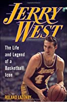 Jerry West: The Life and Legend of a Basketball Icon