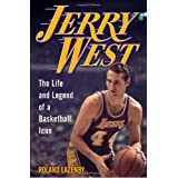 Jerry West: The Life and Legend of a Basketball Icon ~ Roland Lazenby