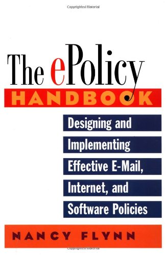 The E-Policy Handbook: Designing and Implementing Effective E-Mail, Internet, and Software Policies