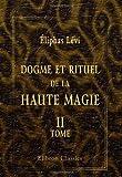 Dogme et rituel de la haute magie: Tome 2. Rituel (French Edition) (0543974987) by Lévi, Éliphas