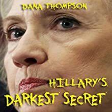 Hillary's Darkest Secret Audiobook by Dana Thompson Narrated by Andrew Elliott
