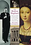 The Boston Raphael: A Mysterious Painting, an Embattled Mueseum in an Era of Change, and a Daughters Search for the Truth