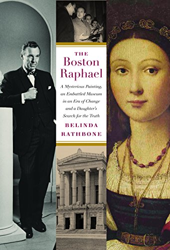 The Boston Raphael: A Mysterious Painting, an Embattled Mueseum in an Era of Change, and a Daught…