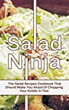 Salad Ninja: The Salad Recipes Cookbook That Should Make You Afraid Of Chopping Your Kindle In Two