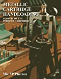 img - for Metallic Cartridge Handloading: Pursuit of the Perfect Cartridge by McPherson, Mic(September 7, 2013) Paperback book / textbook / text book