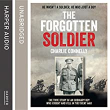 The Forgotten Soldier: He Wasn't a Soldier, He Was Just a Boy (       UNABRIDGED) by Charlie Connelly Narrated by Adrian Palmer