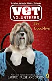 Say Good-bye (Vet Volunteers #5) (0545119510) by Anderson, Laurie Halse