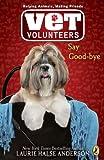 Say Good-bye (Vet Volunteers #5) (0545119510) by Anderson, Laurie Halse