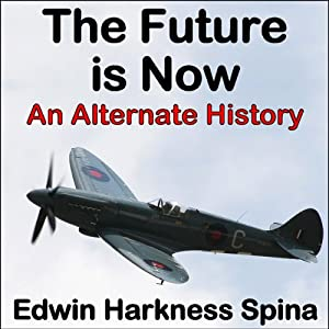 The Future Is Now: An Alternate History | [Edwin Harkness Spina]