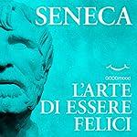 L'arte di essere felici | Lucio Anneo Seneca