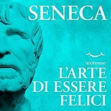 L'arte di essere felici Audiobook by Lucio Anneo Seneca Narrated by Ruggero Andreozzi, Donatella Bartoli, Alessandro Zurla