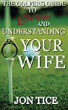 The Golfers Guide to Loving & Understanding Your Wife