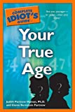 img - for The Complete Idiot's Guide to Your True Age by Hyman Ph.D., Judith Partnow, Partnow, Elaine Bernstein (2008) Paperback book / textbook / text book