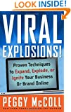Viral Explosions!: Proven Techniques to Expand, Explode, or Ignite Your Business or Brand Online