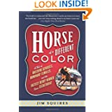 Horse Of A Different Color: A Tale of Breeding Geniuses, Dominant Females, and the Fastest Derby Winner Since...