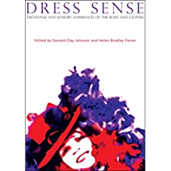 Dress Sense: The Emotional and Sensory Experience of Clothes (Dress, Body, Culture S.) Helen Bradley Foster and Donald Clay Johnson