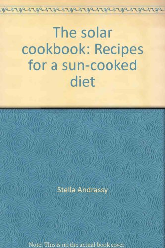 The Solar Cookbook: Recipes For A Sun-Cooked Diet