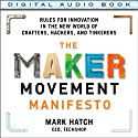 The Maker Movement Manifesto: Rules for Innovation in the New World of Crafters, Hackers, and Tinkerers (       UNABRIDGED) by Mark Hatch Narrated by Christopher Prince