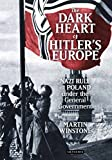 The Dark Heart of Hitlers Europe: Nazi Rule in Poland under the General Government