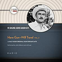 Have Gun - Will Travel, Vol. 2: The Classic Radio Collection Radio/TV Program by  Hollywood 360 - producer Narrated by John Dehner,  full cast